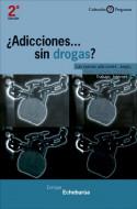 ¿Adicciones sin drogas?