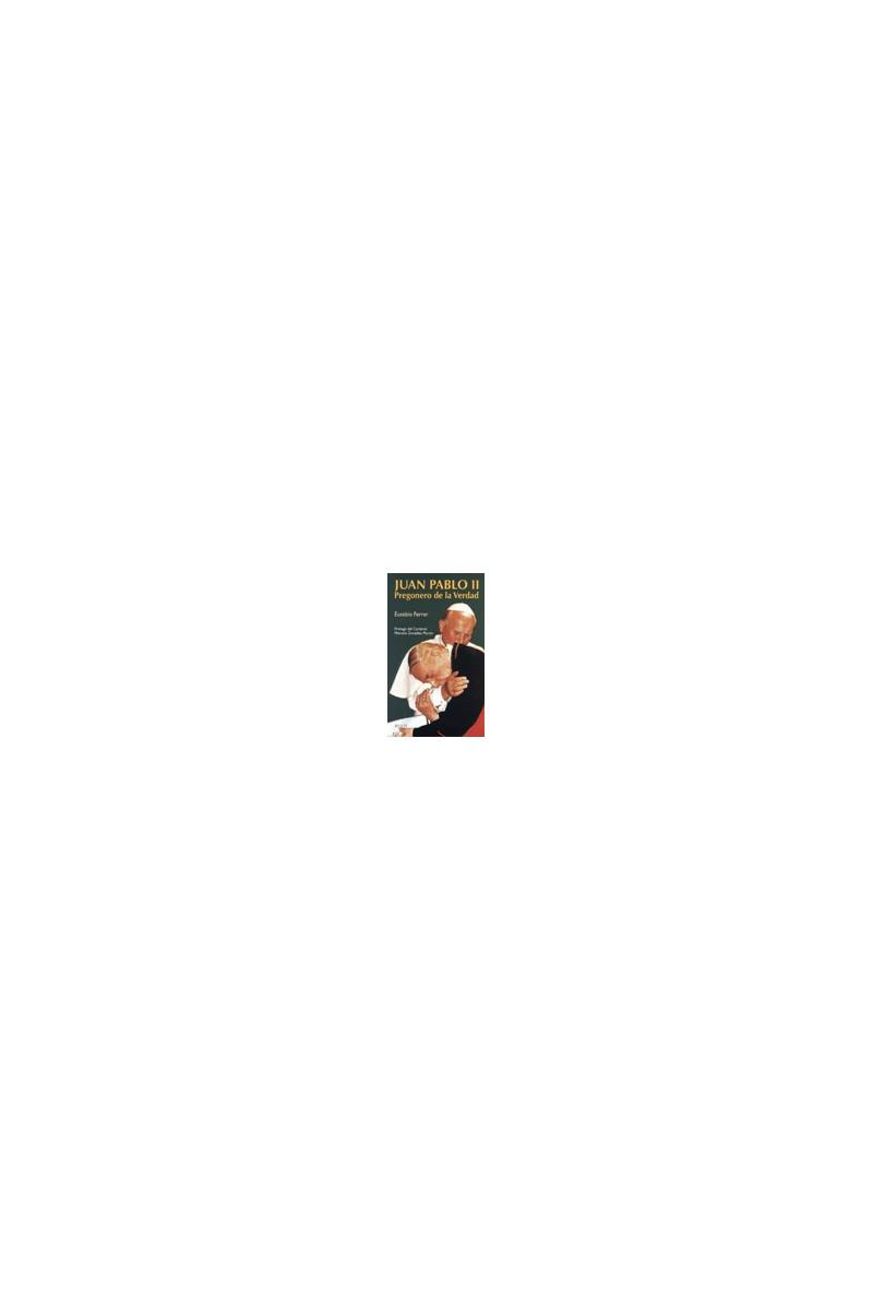 Juan Pablo II. Pregonero de la verdad